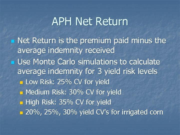 APH Net Return n n Net Return is the premium paid minus the average