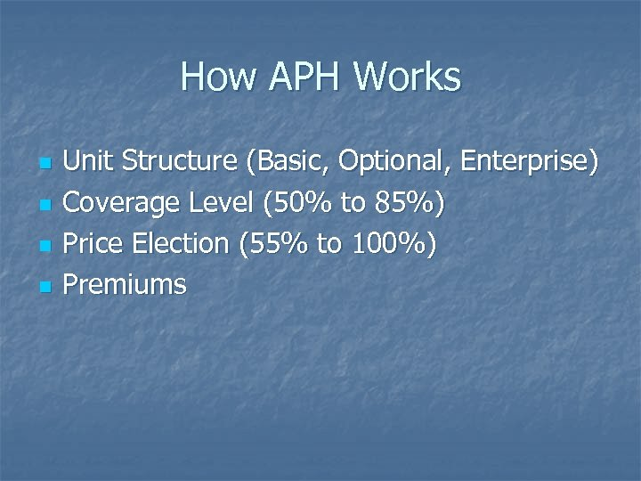 How APH Works n n Unit Structure (Basic, Optional, Enterprise) Coverage Level (50% to