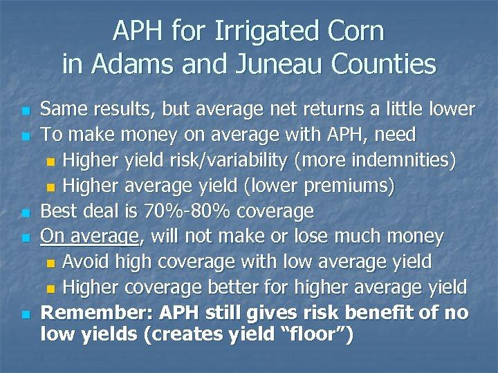 APH for Irrigated Corn in Adams and Juneau Counties n n n Same results,