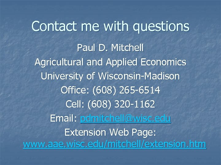 Contact me with questions Paul D. Mitchell Agricultural and Applied Economics University of Wisconsin-Madison