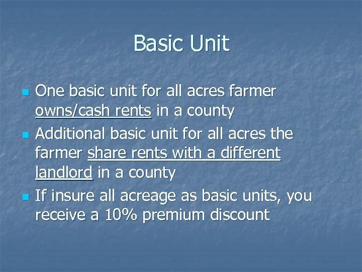 Basic Unit n n n One basic unit for all acres farmer owns/cash rents