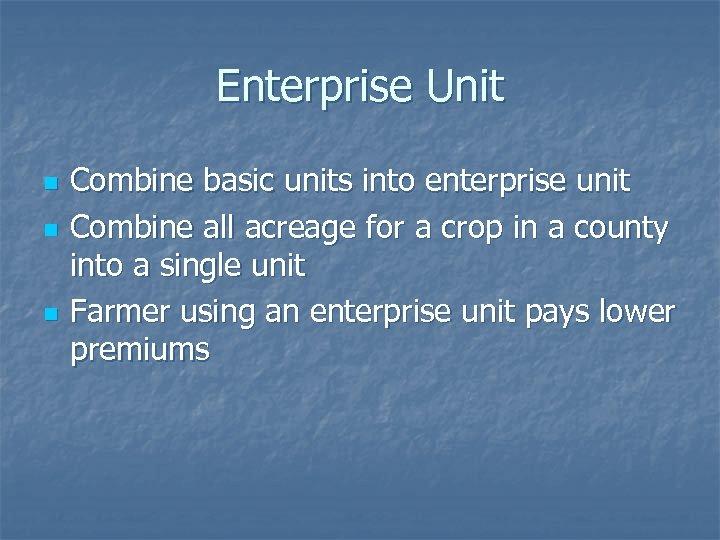 Enterprise Unit n n n Combine basic units into enterprise unit Combine all acreage