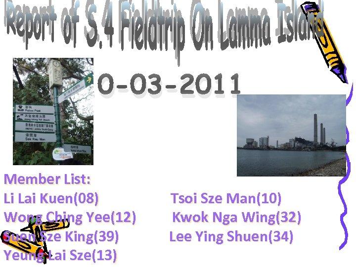 10 -03 -2011 Member List: Li Lai Kuen(08) Wong Ching Yee(12) Suen Sze King(39)