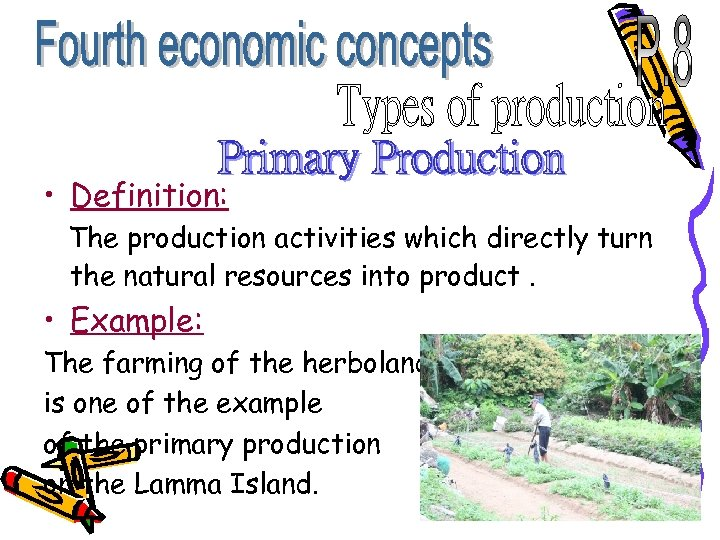 • Definition: The production activities which directly turn the natural resources into product.