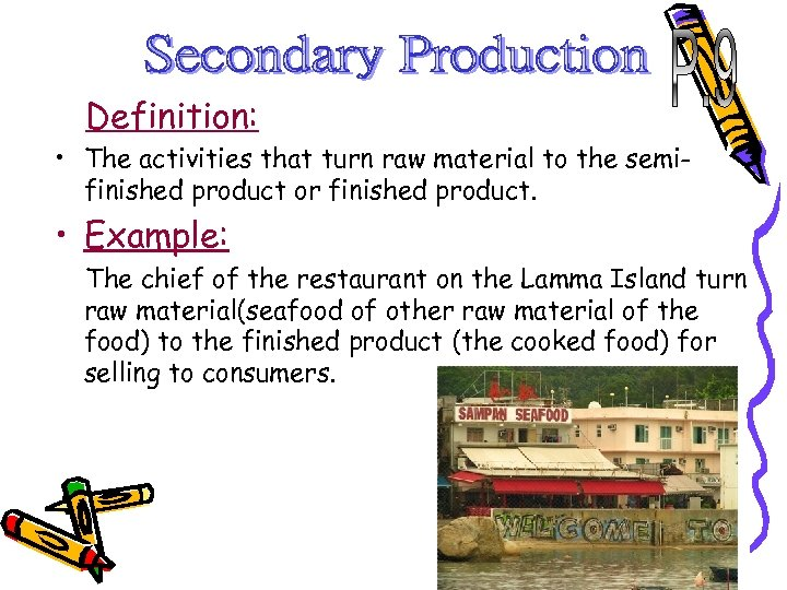 Definition: • The activities that turn raw material to the semifinished product or finished