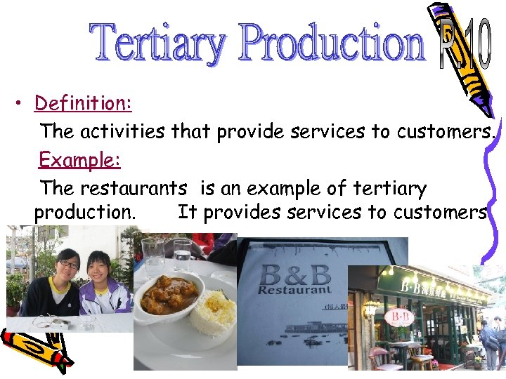 • Definition: The activities that provide services to customers. Example: The restaurants is