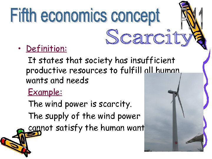 • Definition: It states that society has insufficient productive resources to fulfill all