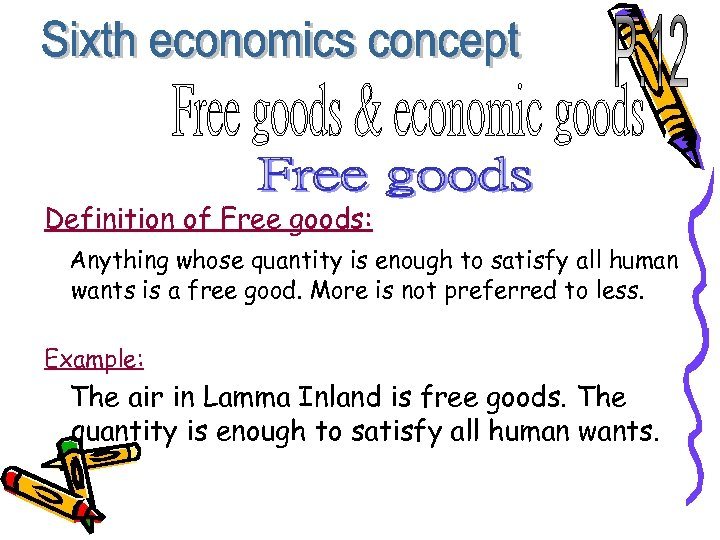 Definition of Free goods: Anything whose quantity is enough to satisfy all human wants