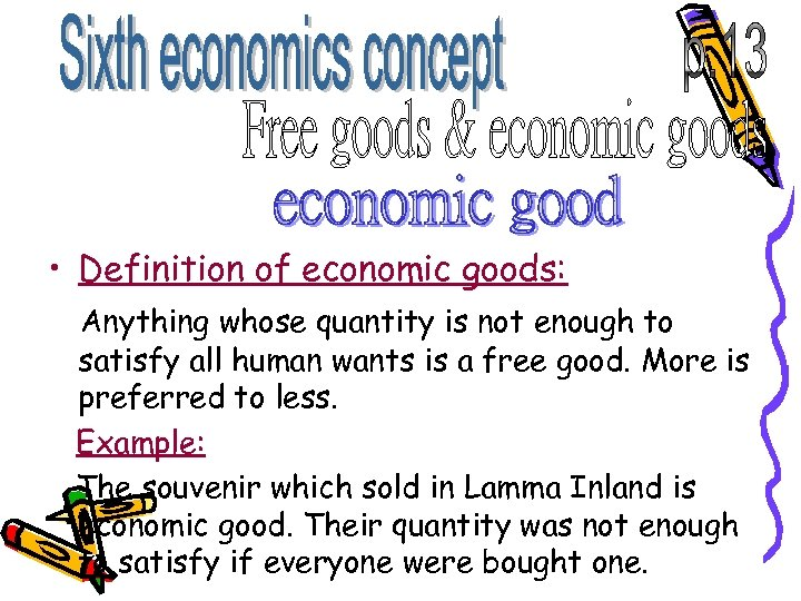 • Definition of economic goods: Anything whose quantity is not enough to satisfy