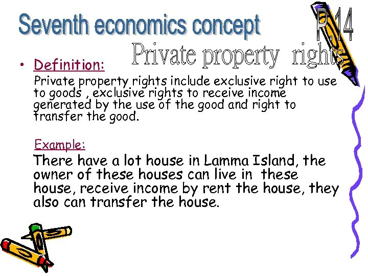 • Definition: Private property rights include exclusive right to use to goods ,