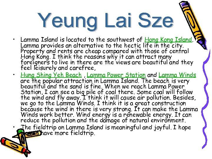 • Lamma Island is located to the southwest of Hong Kong Island. Lamma