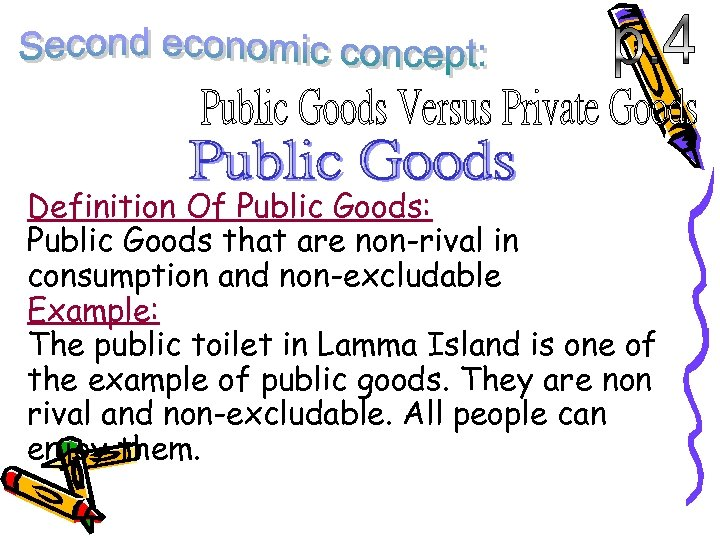 Definition Of Public Goods: Public Goods that are non-rival in consumption and non-excludable Example: