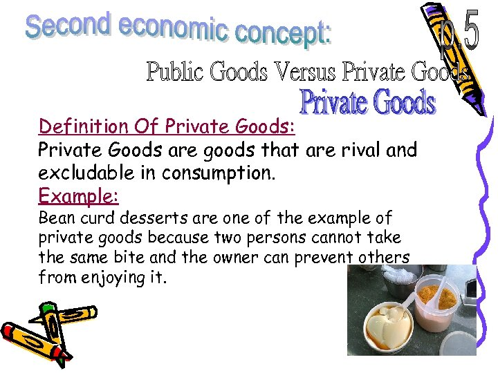 Definition Of Private Goods: Private Goods are goods that are rival and excludable in