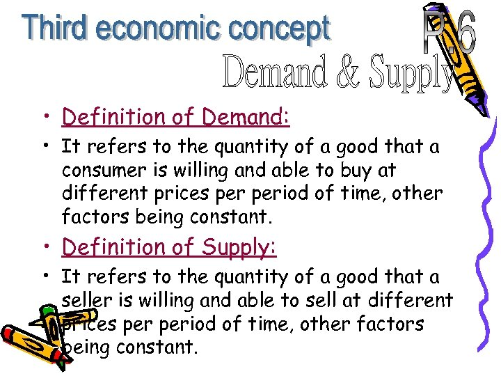 • Definition of Demand: • It refers to the quantity of a good