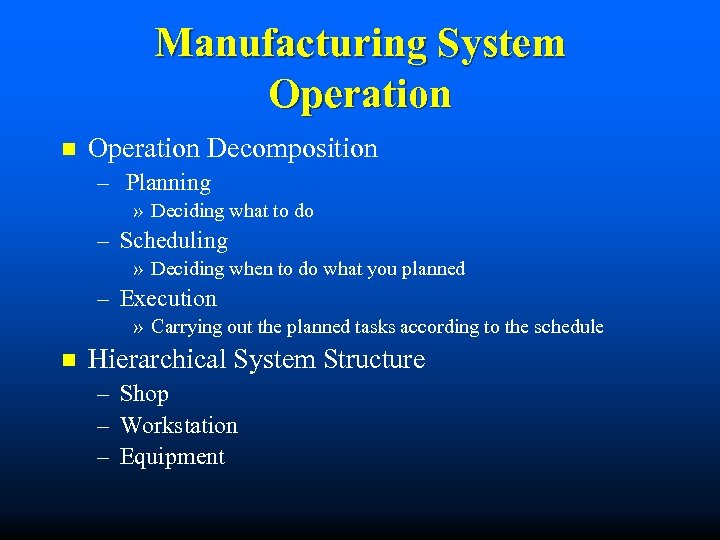 Manufacturing System Operation n Operation Decomposition – Planning » Deciding what to do –