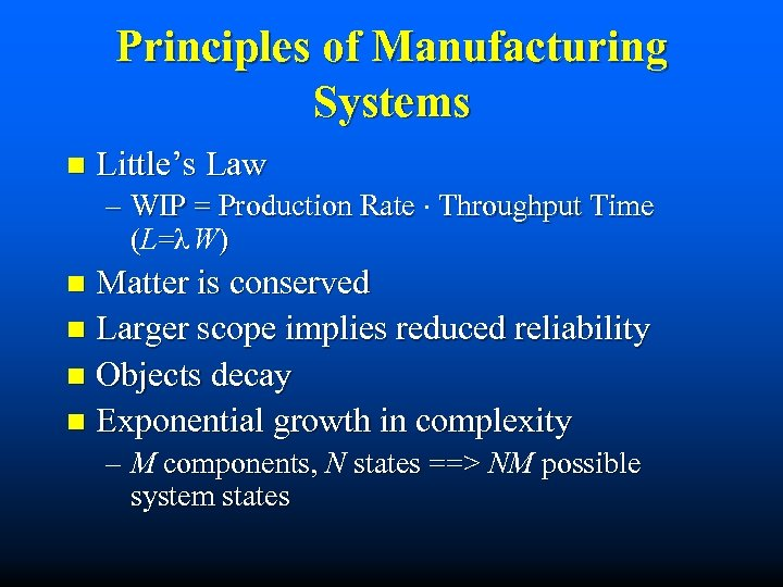 Principles of Manufacturing Systems n Little's Law – WIP = Production Rate × Throughput