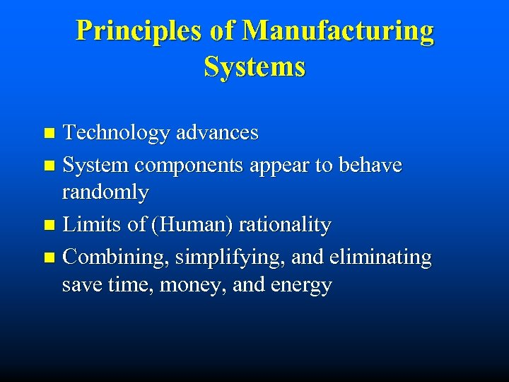 Principles of Manufacturing Systems Technology advances n System components appear to behave randomly n