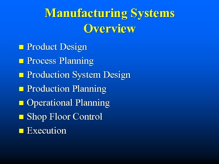 Manufacturing Systems Overview Product Design n Process Planning n Production System Design n Production