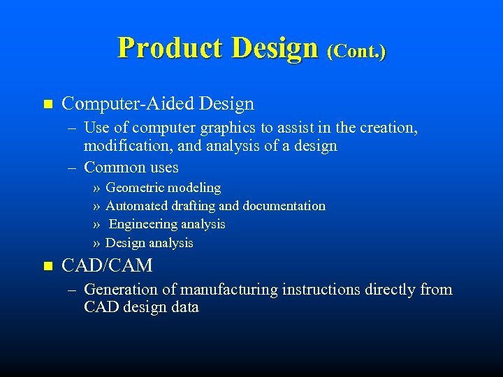 Product Design (Cont. ) n Computer-Aided Design – Use of computer graphics to assist