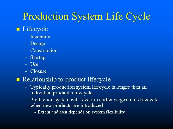 Production System Life Cycle n Lifecycle – – – n Inception Design Construction Startup