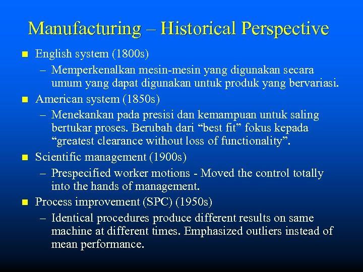 Manufacturing – Historical Perspective n n English system (1800 s) – Memperkenalkan mesin-mesin yang