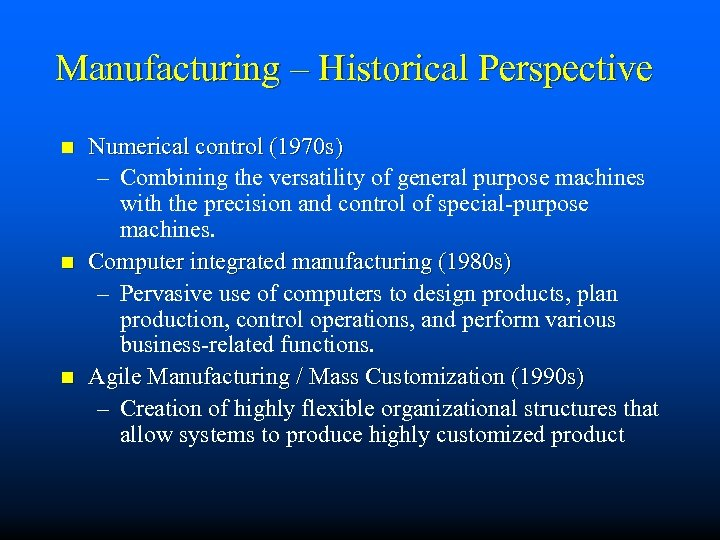 Manufacturing – Historical Perspective n n n Numerical control (1970 s) – Combining the