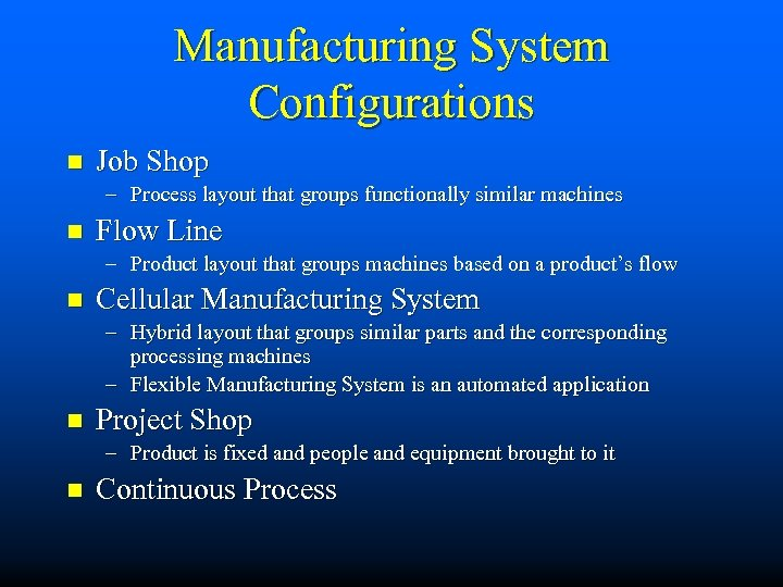 Manufacturing System Configurations n Job Shop – Process layout that groups functionally similar machines