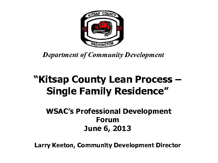 "Department of Community Development ""Kitsap County Lean Process – Single Family Residence"" WSAC's Professional"