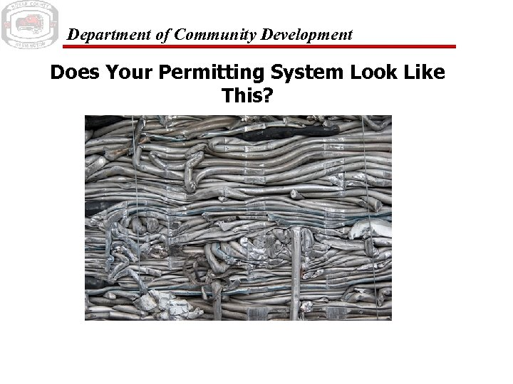 Department of Community Development Does Your Permitting System Look Like This?