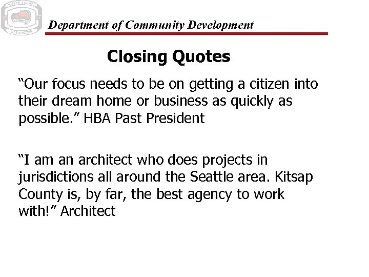 "Department of Community Development Closing Quotes ""Our focus needs to be on getting a"