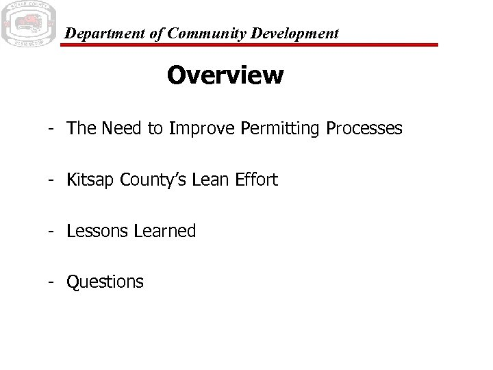 Department of Community Development Overview - The Need to Improve Permitting Processes - Kitsap