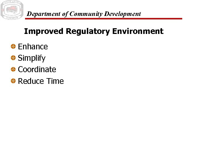 Department of Community Development Improved Regulatory Environment Enhance Simplify Coordinate Reduce Time