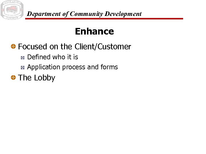 Department of Community Development Enhance Focused on the Client/Customer Defined who it is Application