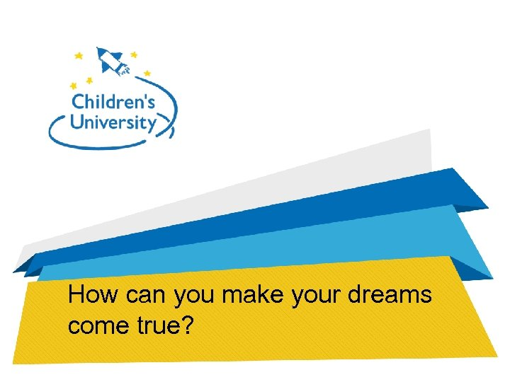 How can you make your dreams come true?