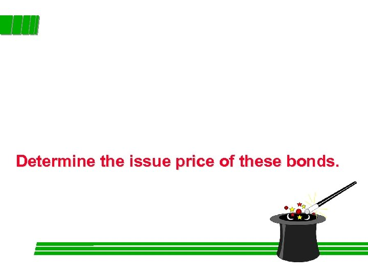 Determine the issue price of these bonds.
