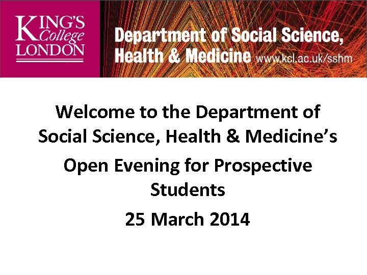 Welcome to the Department of Social Science, Health & Medicine's Open Evening for Prospective