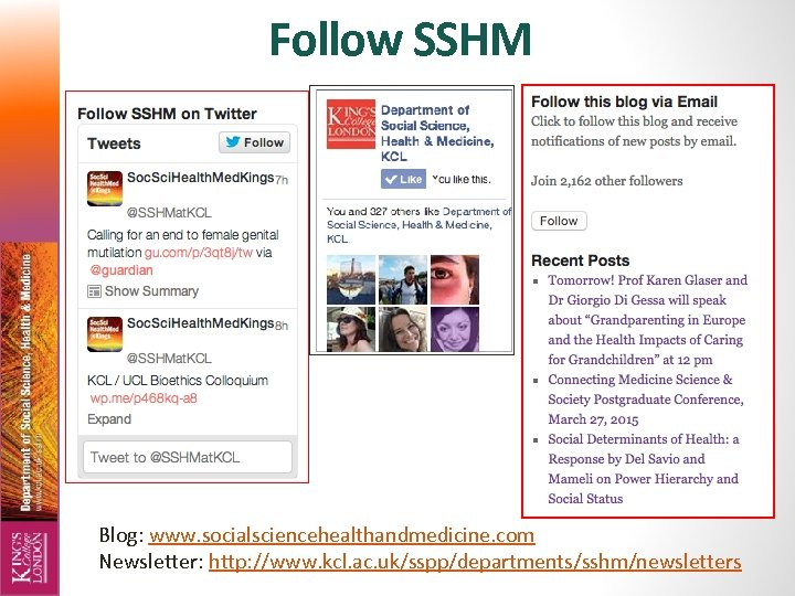 Follow SSHM Blog: www. socialsciencehealthandmedicine. com Newsletter: http: //www. kcl. ac. uk/sspp/departments/sshm/newsletters