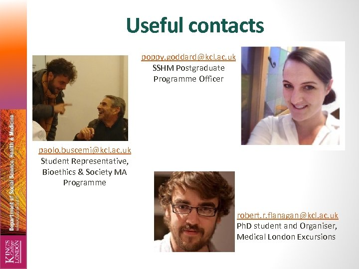 Useful contacts poppy. goddard@kcl. ac. uk SSHM Postgraduate Programme Officer paolo. buscemi@kcl. ac. uk