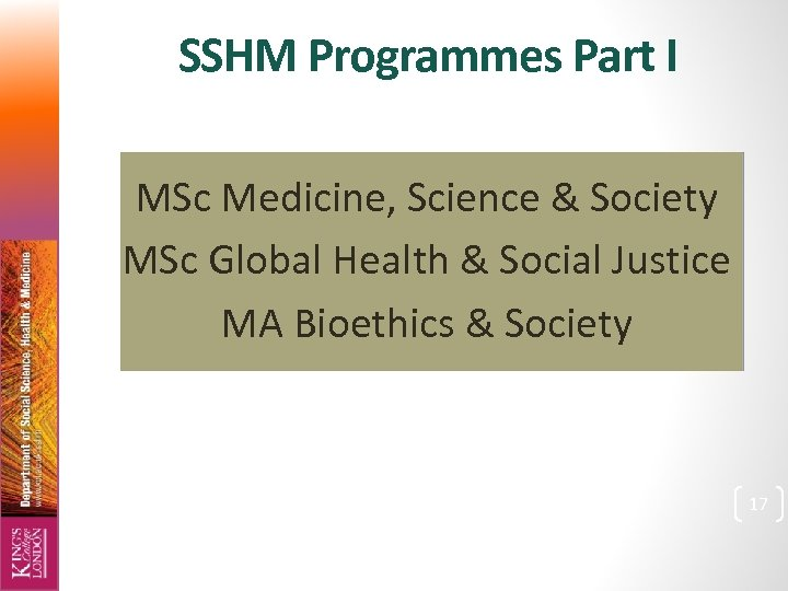 SSHM Programmes Part I MSc Medicine, Science & Society MSc Global Health & Social