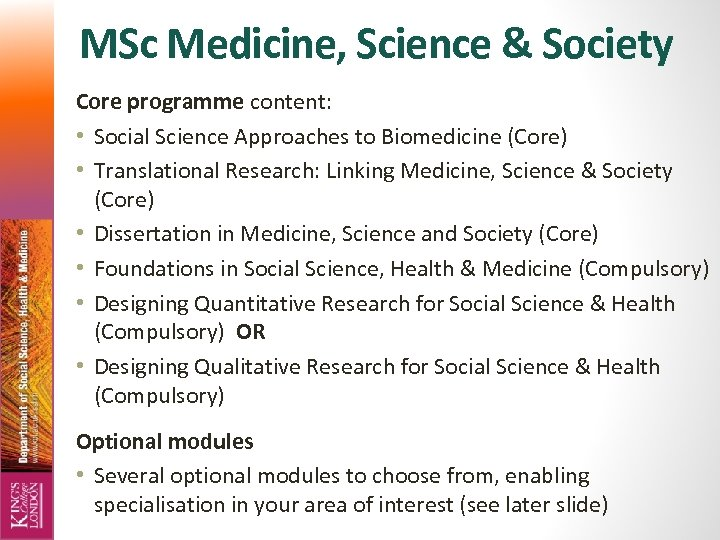 MSc Medicine, Science & Society Core programme content: • Social Science Approaches to Biomedicine