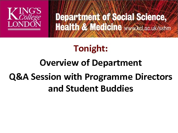 Tonight: Overview of Department Q&A Session with Programme Directors and Student Buddies