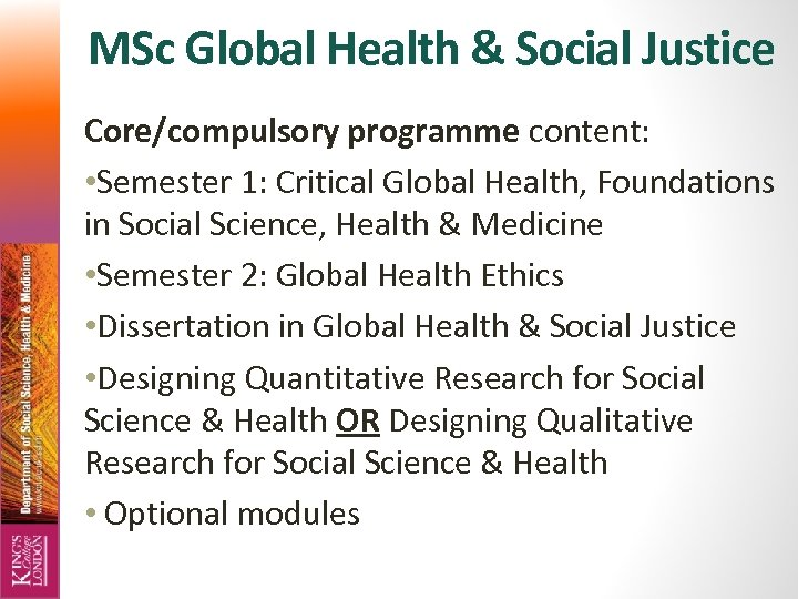 MSc Global Health & Social Justice Core/compulsory programme content: • Semester 1: Critical Global
