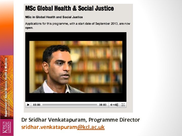 Dr Sridhar Venkatapuram, Programme Director sridhar. venkatapuram@kcl. ac. uk
