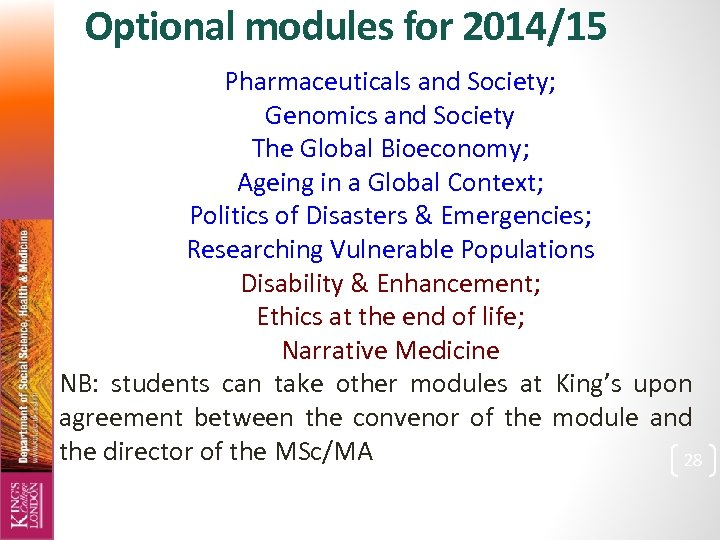 Optional modules for 2014/15 Pharmaceuticals and Society; Genomics and Society The Global Bioeconomy; Ageing