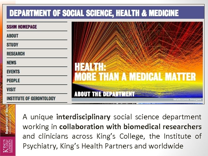 A unique interdisciplinary social science department working in collaboration with biomedical researchers and clinicians