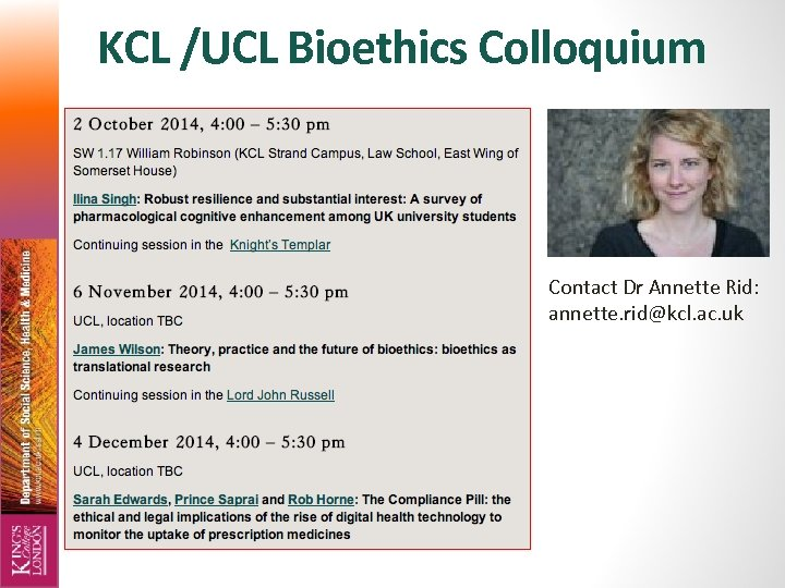 KCL /UCL Bioethics Colloquium Contact Dr Annette Rid: annette. rid@kcl. ac. uk