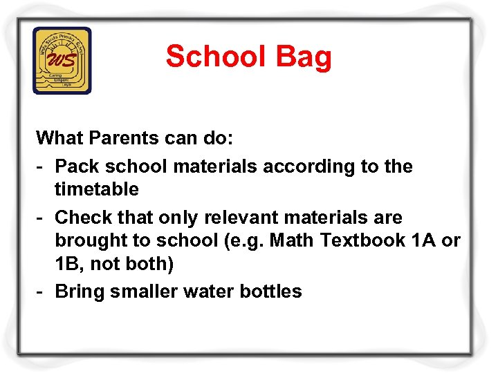School Bag What Parents can do: - Pack school materials according to the timetable
