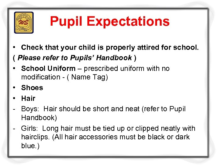 Pupil Expectations • Check that your child is properly attired for school. ( Please