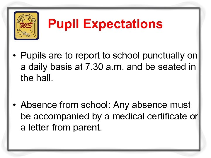 Pupil Expectations • Pupils are to report to school punctually on a daily basis