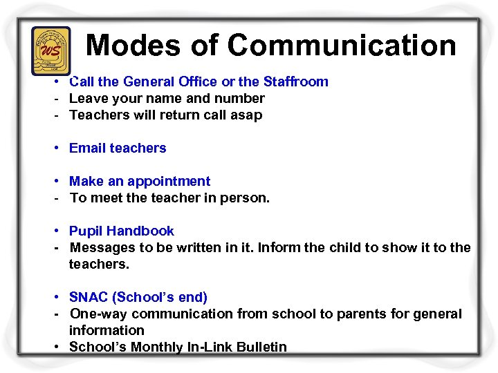 Modes of Communication • Call the General Office or the Staffroom - Leave your